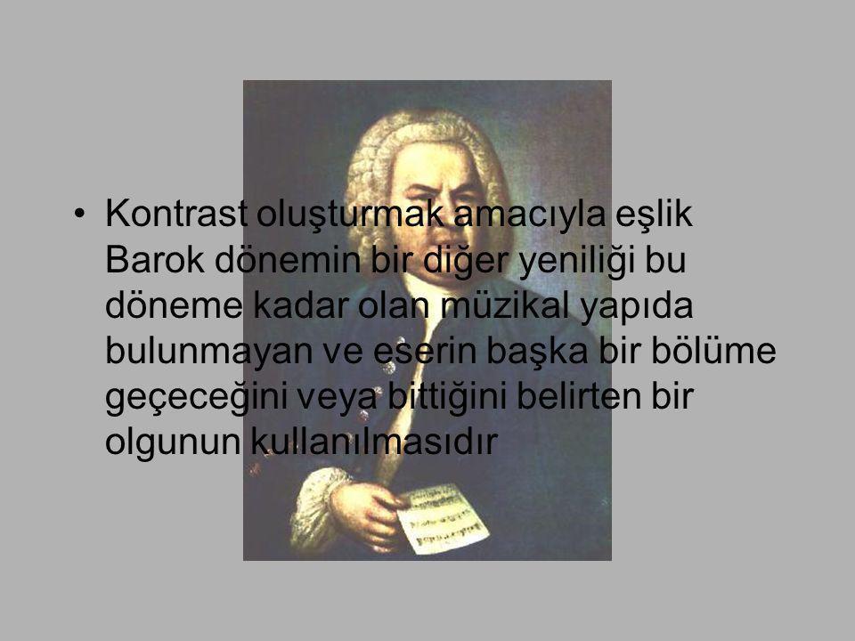 •Kontrast oluşturmak amacıyla eşlik Barok dönemin bir diğer yeniliği bu döneme kadar olan müzikal yapıda bulunmayan ve eserin başka bir bölüme geçeceğ