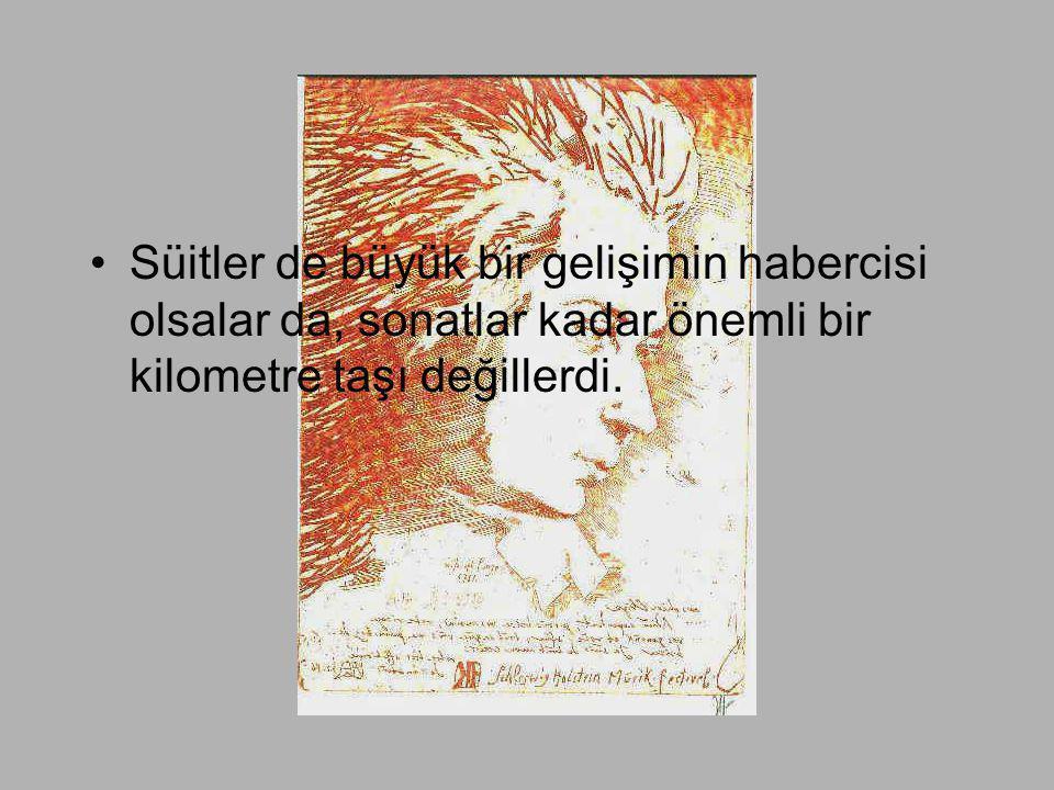 •Süitler de büyük bir gelişimin habercisi olsalar da, sonatlar kadar önemli bir kilometre taşı değillerdi.