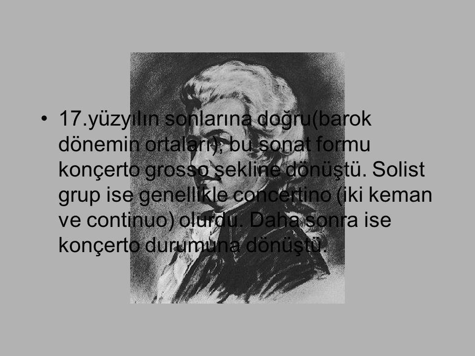 •17.yüzyılın sonlarına doğru(barok dönemin ortaları), bu sonat formu konçerto grosso şekline dönüştü. Solist grup ise genellikle concertino (iki keman
