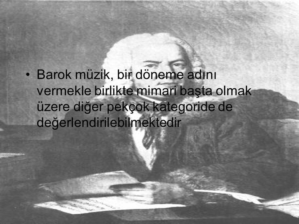 •Barok müzik, bir döneme adını vermekle birlikte mimari başta olmak üzere diğer pekçok kategoride de değerlendirilebilmektedir