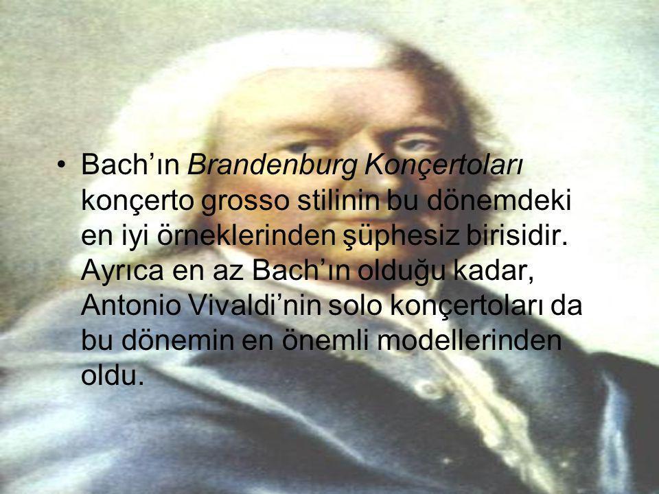 •Bach'ın Brandenburg Konçertoları konçerto grosso stilinin bu dönemdeki en iyi örneklerinden şüphesiz birisidir. Ayrıca en az Bach'ın olduğu kadar, An
