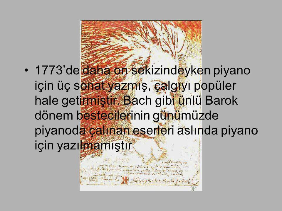 •1773'de daha on sekizindeyken piyano için üç sonat yazmış, çalgıyı popüler hale getirmiştir. Bach gibi ünlü Barok dönem bestecilerinin günümüzde piya