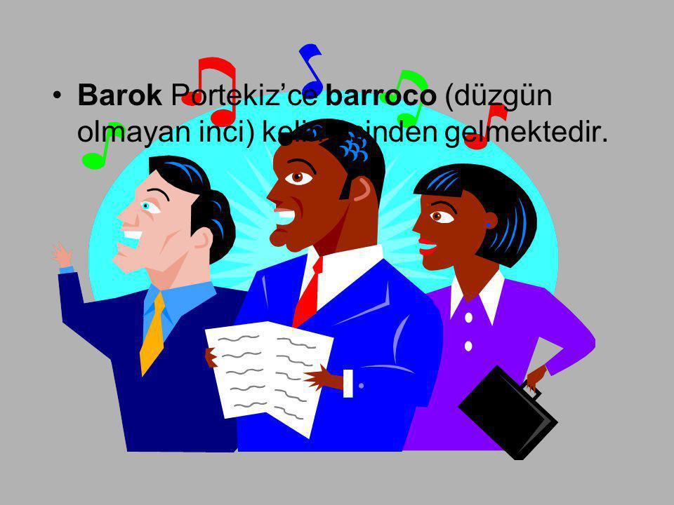 •Barok Portekiz'ce barroco (düzgün olmayan inci) kelimesinden gelmektedir.