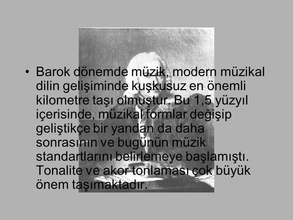 •Barok dönemde müzik, modern müzikal dilin gelişiminde kuşkusuz en önemli kilometre taşı olmuştur. Bu 1,5 yüzyıl içerisinde, müzikal formlar değişip g