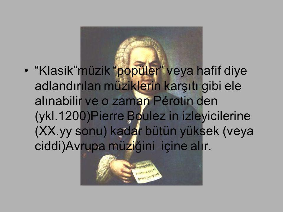 """•""""Klasik""""müzik """"popüler"""" veya hafif diye adlandırılan müziklerin karşıtı gibi ele alınabilir ve o zaman Pérotin den (ykl.1200)Pierre Boulez in izleyic"""