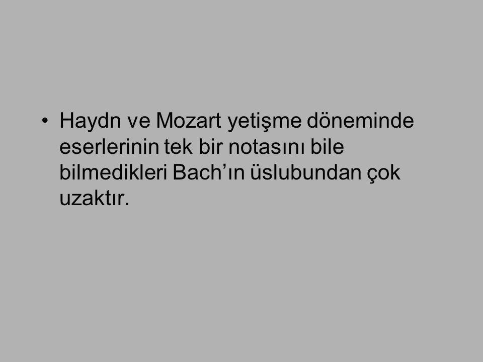 •Haydn ve Mozart yetişme döneminde eserlerinin tek bir notasını bile bilmedikleri Bach'ın üslubundan çok uzaktır.
