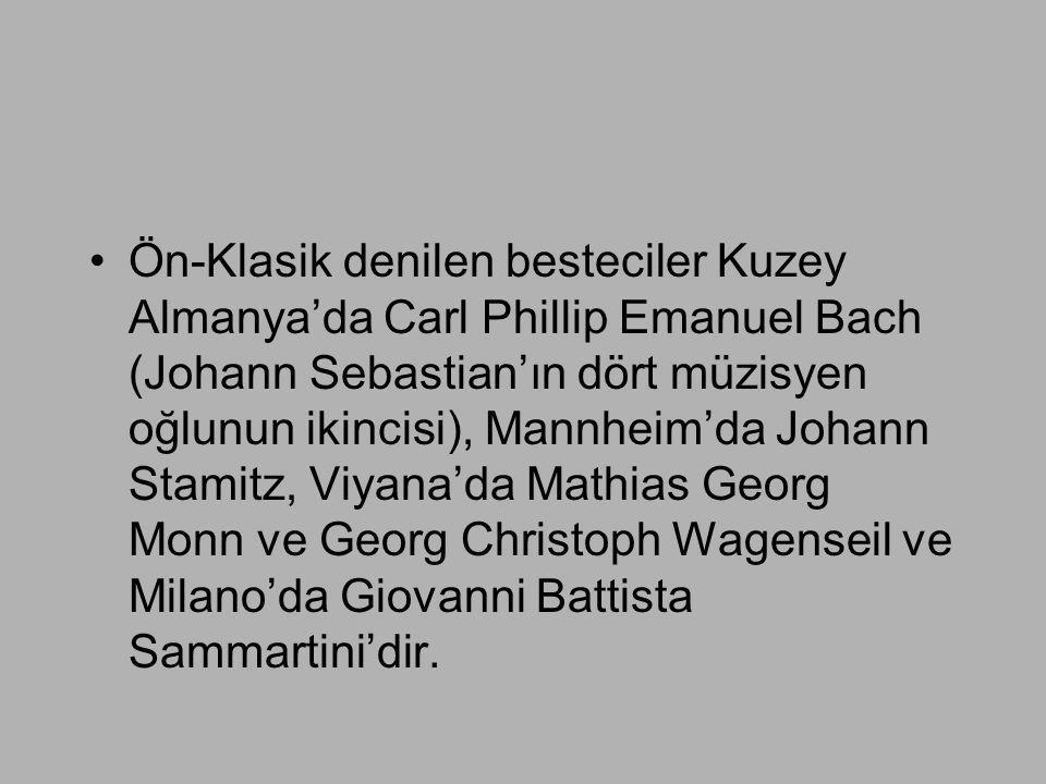 •Ön-Klasik denilen besteciler Kuzey Almanya'da Carl Phillip Emanuel Bach (Johann Sebastian'ın dört müzisyen oğlunun ikincisi), Mannheim'da Johann Stam