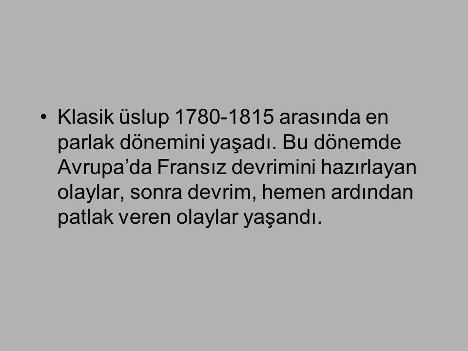 •Klasik üslup 1780-1815 arasında en parlak dönemini yaşadı. Bu dönemde Avrupa'da Fransız devrimini hazırlayan olaylar, sonra devrim, hemen ardından pa