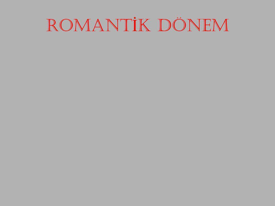 ROMANT İ K DÖNEM