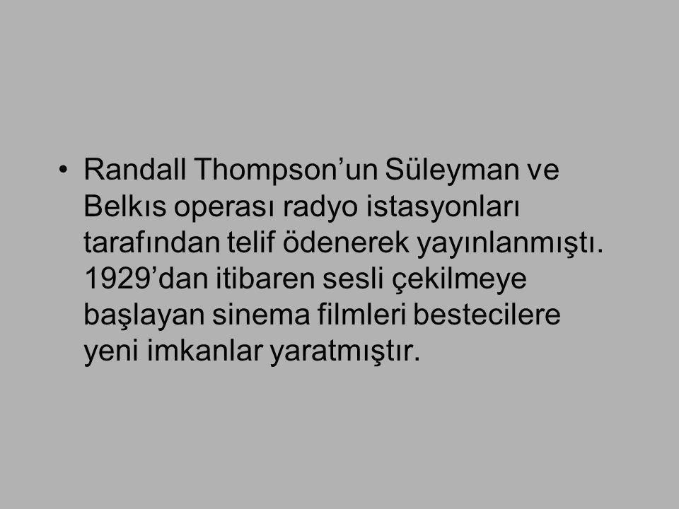 •Randall Thompson'un Süleyman ve Belkıs operası radyo istasyonları tarafından telif ödenerek yayınlanmıştı. 1929'dan itibaren sesli çekilmeye başlayan