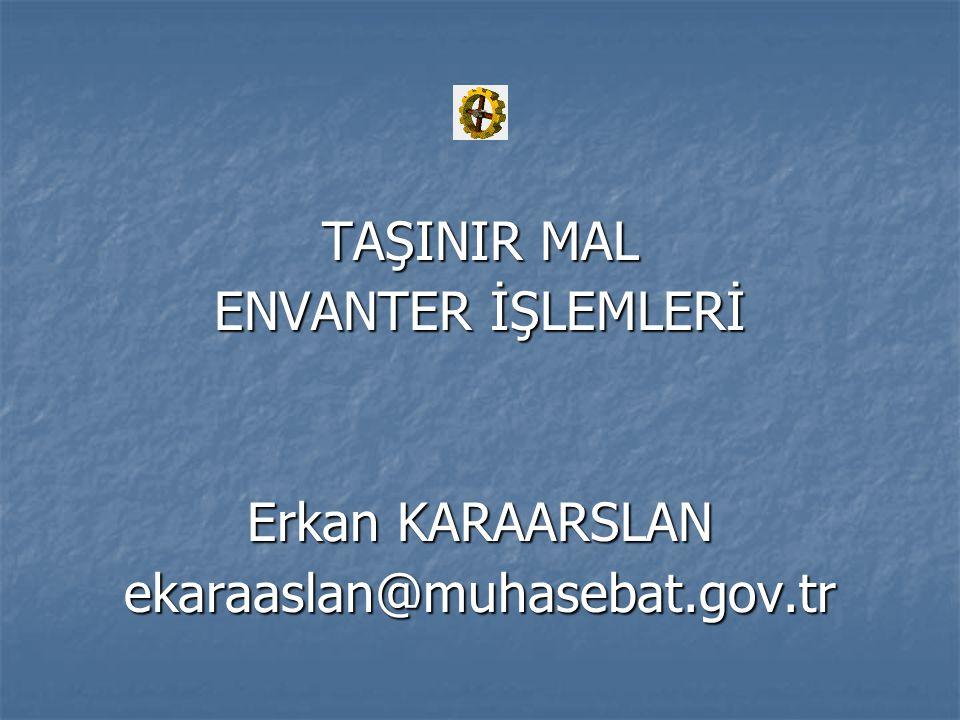 TAŞINIR MAL ENVANTER İŞLEMLERİ Erkan KARAARSLAN ekaraaslan@muhasebat.gov.tr