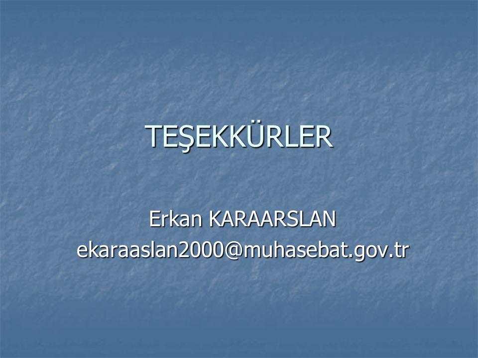 TEŞEKKÜRLER Erkan KARAARSLAN ekaraaslan2000@muhasebat.gov.tr