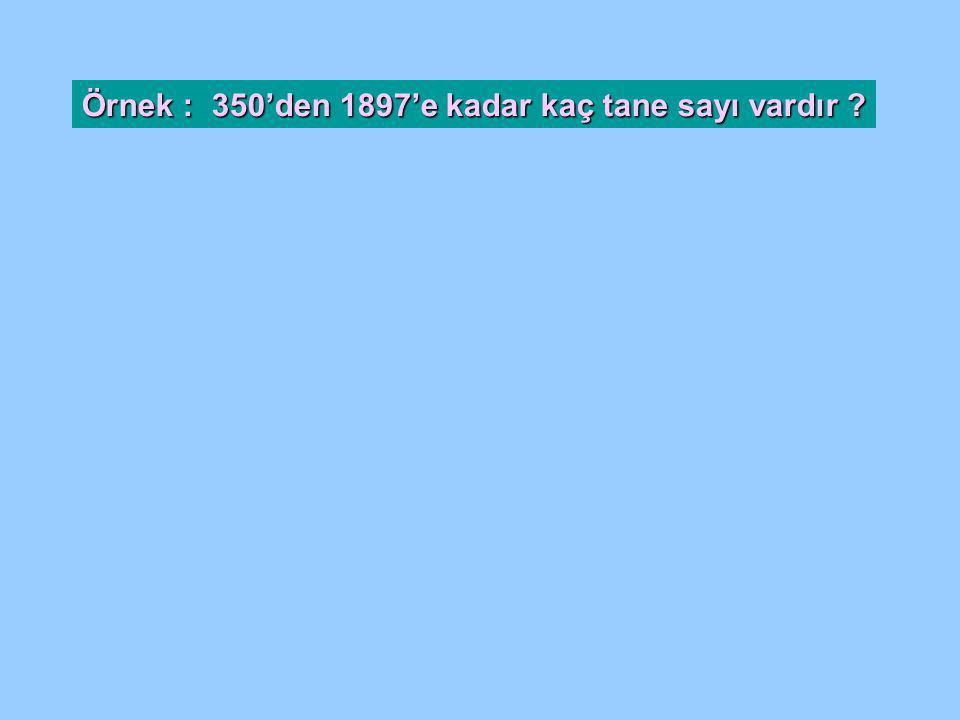 Örnek : 350'den 1897'e kadar kaç tane sayı vardır ?