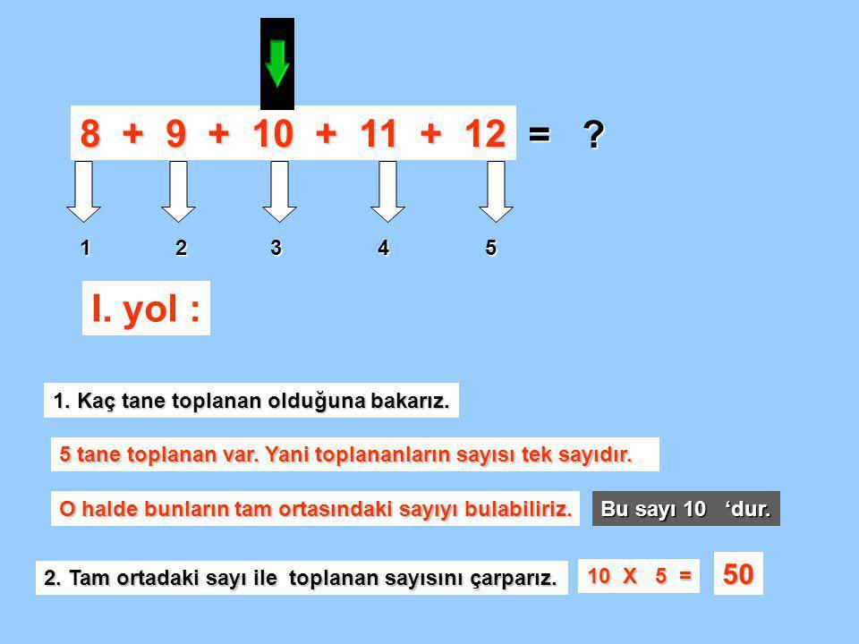 8 + 9 + 10 + 11 + 12 = .1. Kaç tane toplanan olduğuna bakarız.