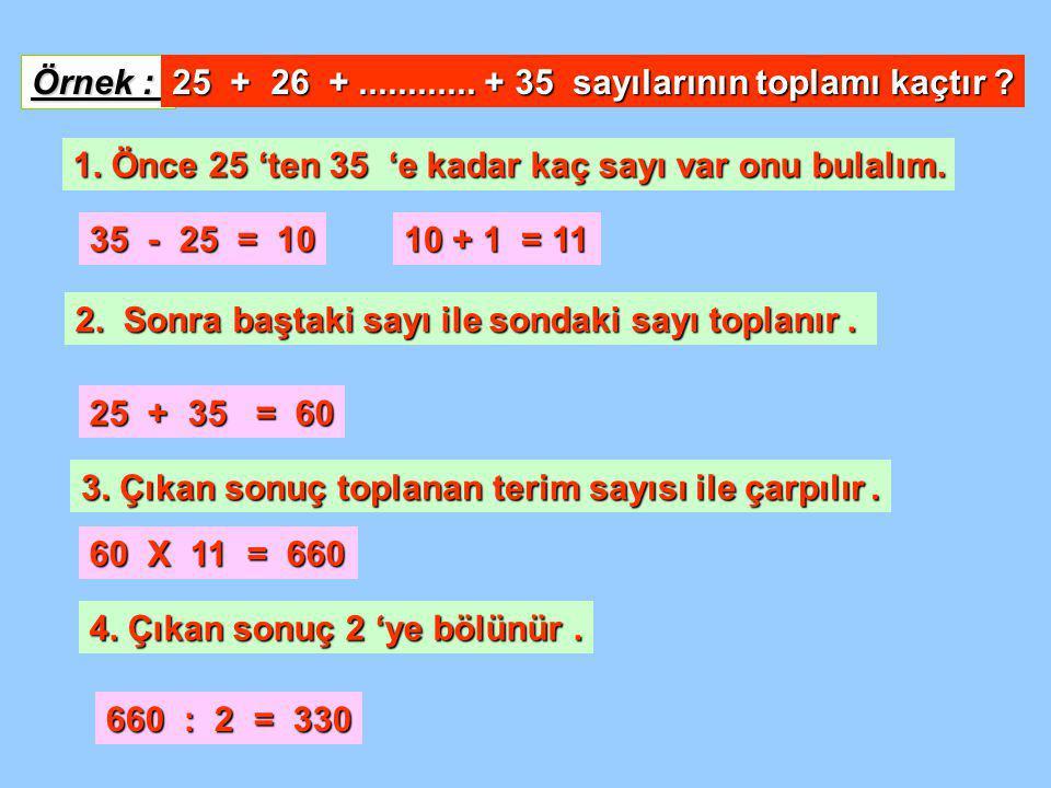 Örnek : 25 + 26 +............+ 35 sayılarının toplamı kaçtır .