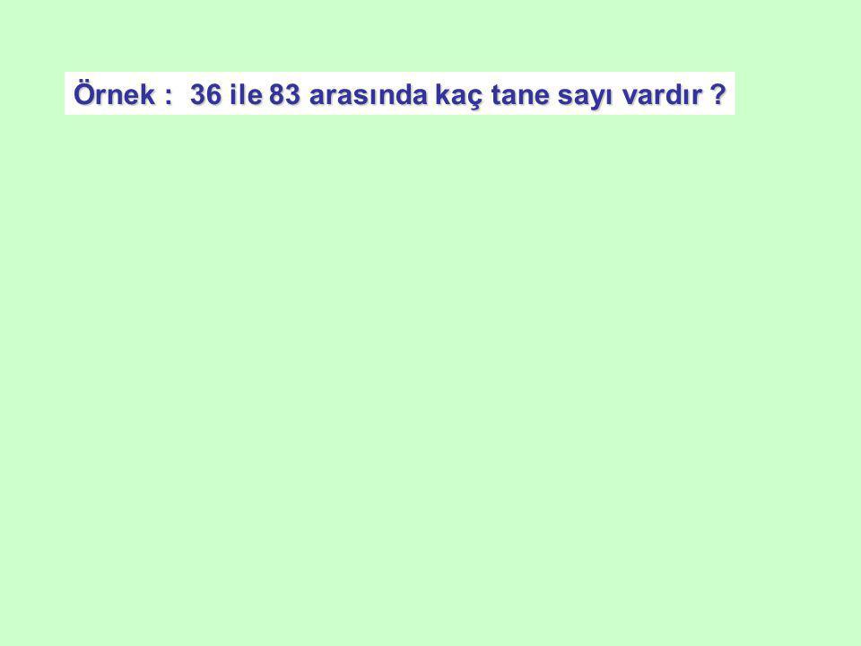 Örnek : 36 ile 83 arasında kaç tane sayı vardır ?