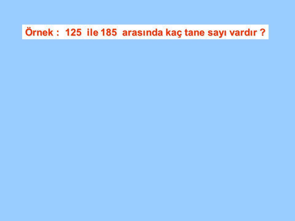Örnek : 125 ile 185 arasında kaç tane sayı vardır ?