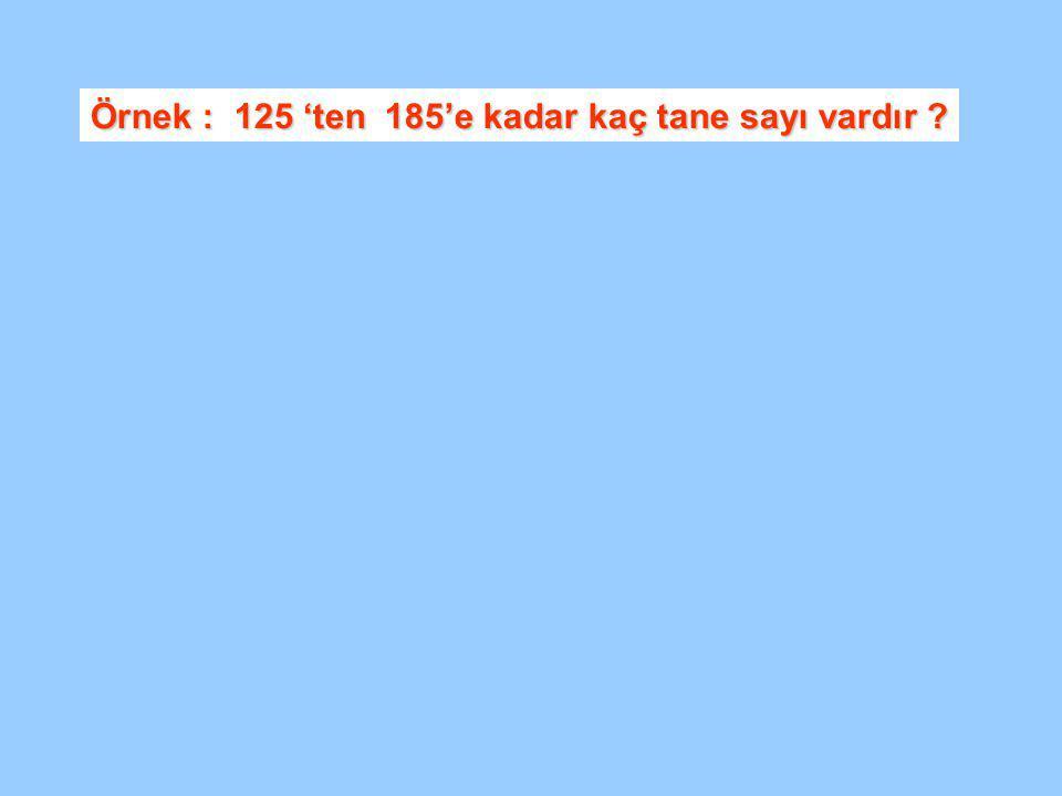 Örnek : 125 'ten 185'e kadar kaç tane sayı vardır ?