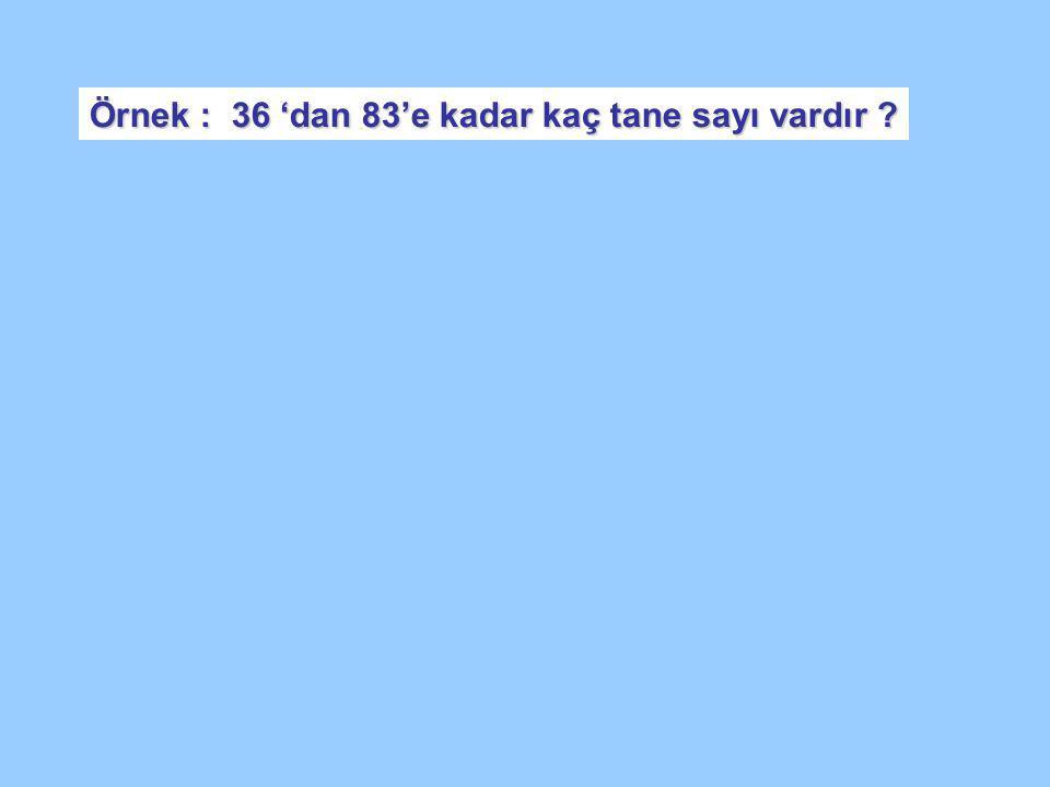 Örnek : 36 'dan 83'e kadar kaç tane sayı vardır ?
