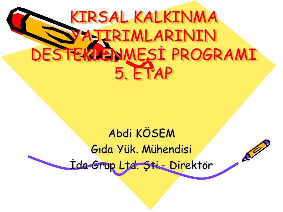 KIRSAL KALKINMA YATIRIMLARININ DESTEKLENMESİ PROGRAMI 5. ETAP Abdi KÖSEM Gıda Yük. Mühendisi İda Grup Ltd. Şti.- Direktör