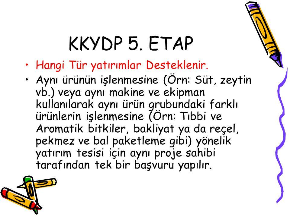 KKYDP 5. ETAP •Hangi Tür yatırımlar Desteklenir. •Aynı ürünün işlenmesine (Örn: Süt, zeytin vb.) veya aynı makine ve ekipman kullanılarak aynı ürün gr
