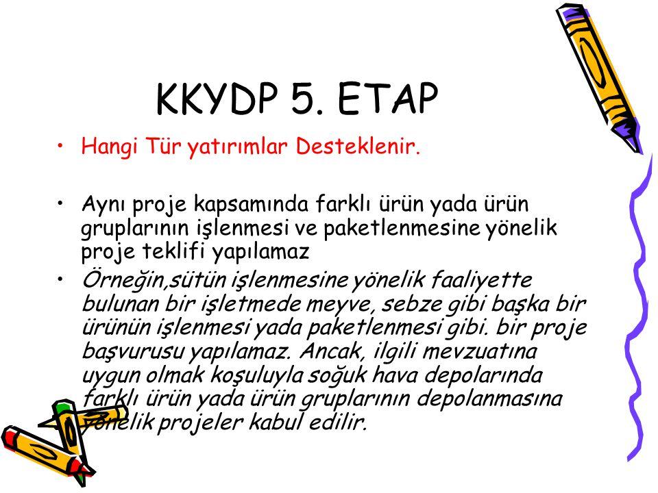 KKYDP 5. ETAP •Hangi Tür yatırımlar Desteklenir. •Aynı proje kapsamında farklı ürün yada ürün gruplarının işlenmesi ve paketlenmesine yönelik proje te