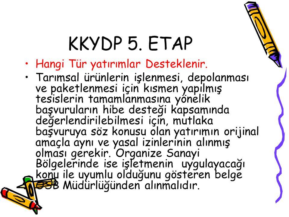 KKYDP 5. ETAP •Hangi Tür yatırımlar Desteklenir. •Tarımsal ürünlerin işlenmesi, depolanması ve paketlenmesi için kısmen yapılmış tesislerin tamamlanma
