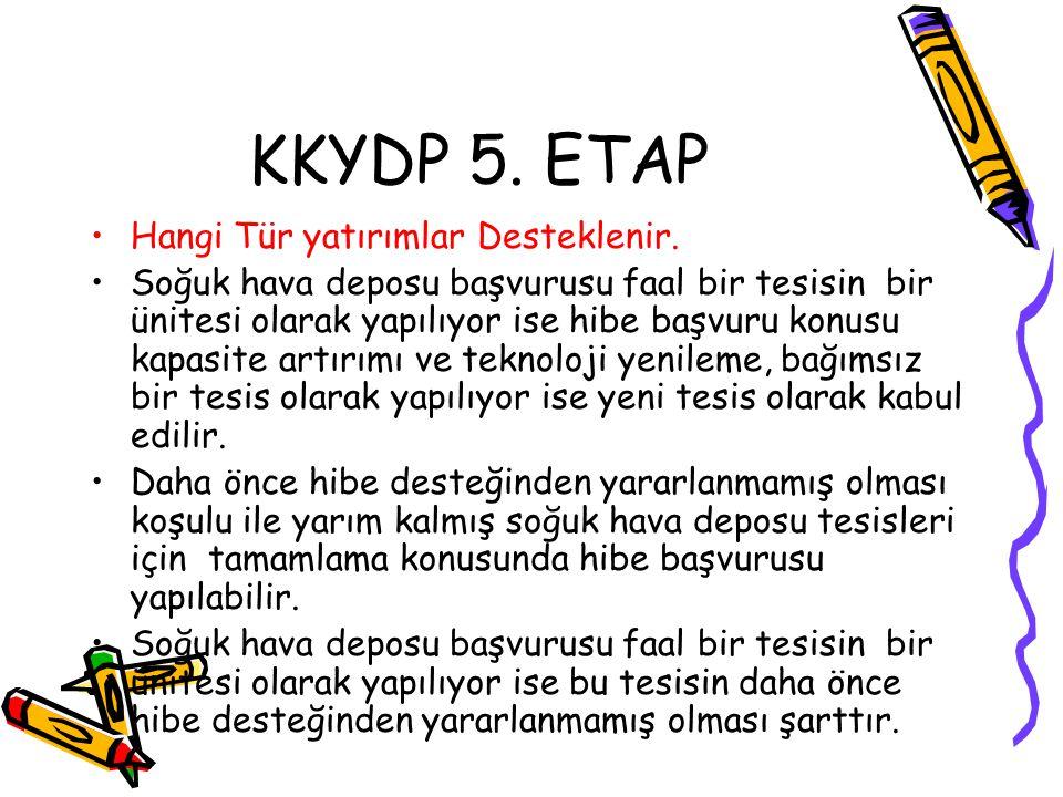 KKYDP 5. ETAP •Hangi Tür yatırımlar Desteklenir. •Soğuk hava deposu başvurusu faal bir tesisin bir ünitesi olarak yapılıyor ise hibe başvuru konusu ka