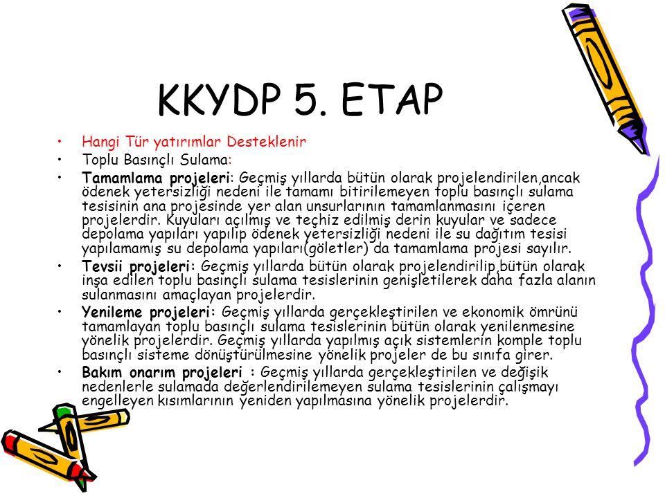 KKYDP 5. ETAP •Hangi Tür yatırımlar Desteklenir •Toplu Basınçlı Sulama: •Tamamlama projeleri: Geçmiş yıllarda bütün olarak projelendirilen,ancak ödene
