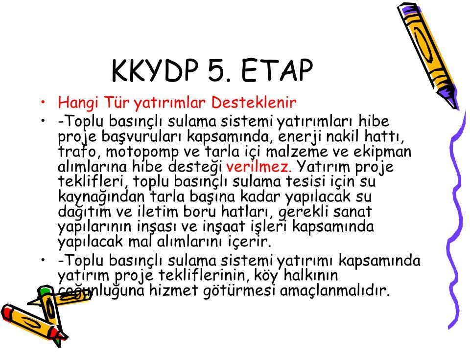 KKYDP 5. ETAP •Hangi Tür yatırımlar Desteklenir •-Toplu basınçlı sulama sistemi yatırımları hibe proje başvuruları kapsamında, enerji nakil hattı, tra