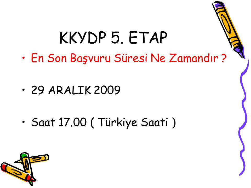 KKYDP 5. ETAP •En Son Başvuru Süresi Ne Zamandır ? •29 ARALIK 2009 •Saat 17.00 ( Türkiye Saati )