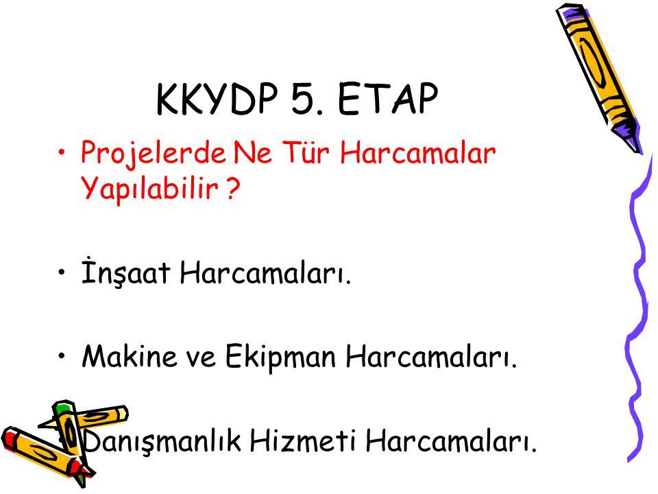 KKYDP 5. ETAP •Projelerde Ne Tür Harcamalar Yapılabilir ? •İnşaat Harcamaları. •Makine ve Ekipman Harcamaları. •Danışmanlık Hizmeti Harcamaları.