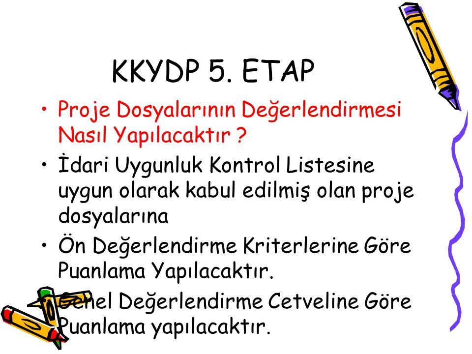 KKYDP 5. ETAP •Proje Dosyalarının Değerlendirmesi Nasıl Yapılacaktır ? •İdari Uygunluk Kontrol Listesine uygun olarak kabul edilmiş olan proje dosyala
