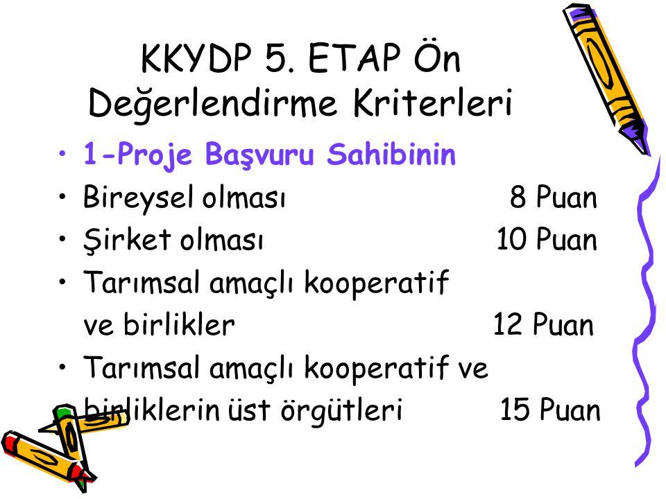 KKYDP 5. ETAP Ön Değerlendirme Kriterleri •1-Proje Başvuru Sahibinin •Bireysel olması 8 Puan •Şirket olması 10 Puan •Tarımsal amaçlı kooperatif ve bir