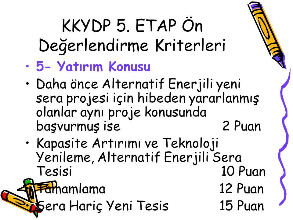KKYDP 5. ETAP Ön Değerlendirme Kriterleri •5- Yatırım Konusu •Daha önce Alternatif Enerjili yeni sera projesi için hibeden yararlanmış olanlar aynı pr