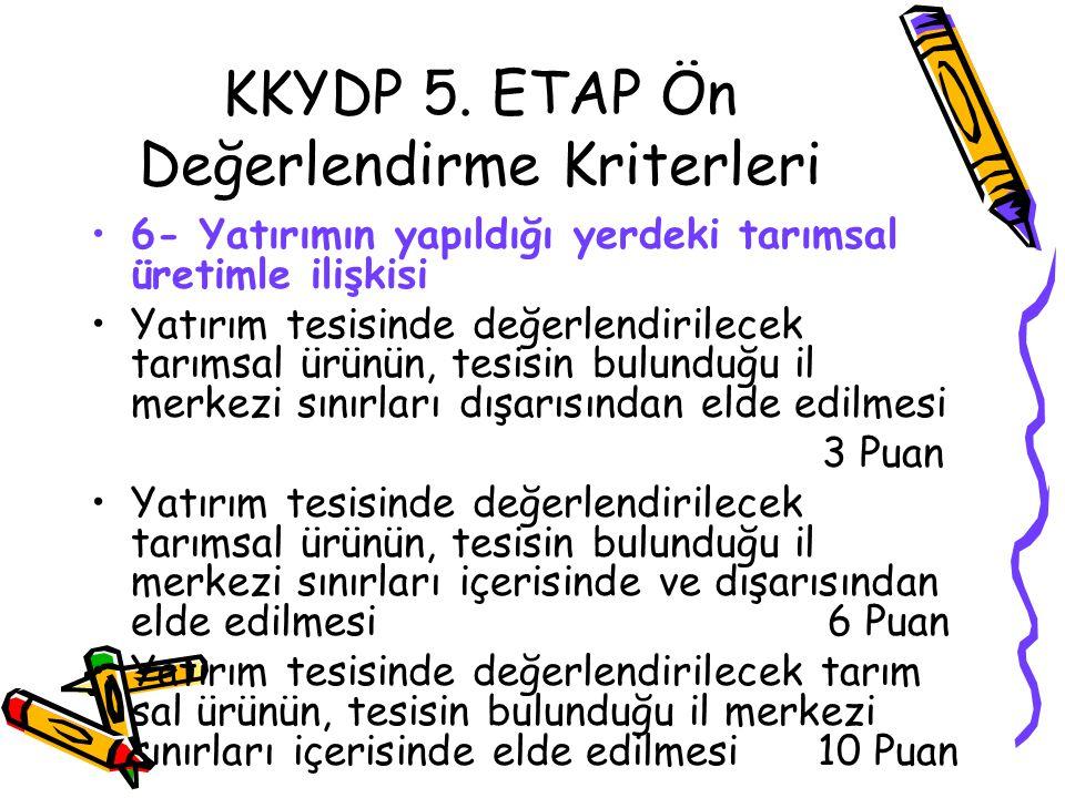 KKYDP 5. ETAP Ön Değerlendirme Kriterleri •6- Yatırımın yapıldığı yerdeki tarımsal üretimle ilişkisi •Yatırım tesisinde değerlendirilecek tarımsal ürü