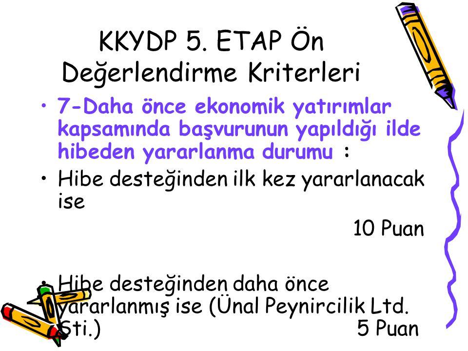 KKYDP 5. ETAP Ön Değerlendirme Kriterleri •7-Daha önce ekonomik yatırımlar kapsamında başvurunun yapıldığı ilde hibeden yararlanma durumu : •Hibe dest