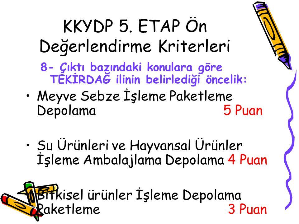 KKYDP 5. ETAP Ön Değerlendirme Kriterleri 8- Çıktı bazındaki konulara göre TEKİRDAĞ ilinin belirlediği öncelik: •Meyve Sebze İşleme Paketleme Depolama