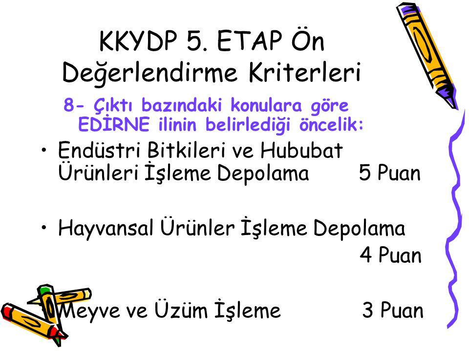 KKYDP 5. ETAP Ön Değerlendirme Kriterleri 8- Çıktı bazındaki konulara göre EDİRNE ilinin belirlediği öncelik: •Endüstri Bitkileri ve Hububat Ürünleri