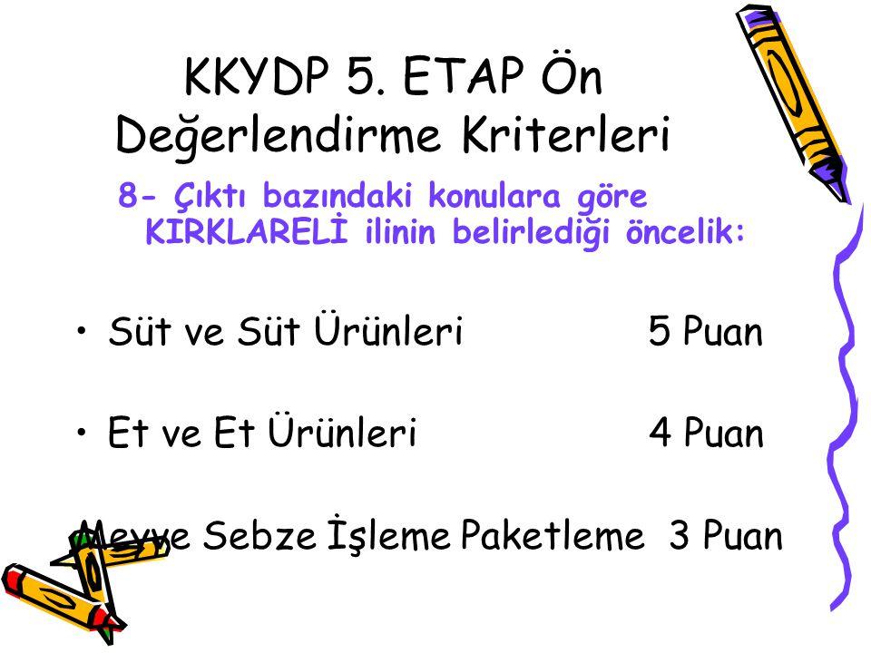 KKYDP 5. ETAP Ön Değerlendirme Kriterleri 8- Çıktı bazındaki konulara göre KIRKLARELİ ilinin belirlediği öncelik: •Süt ve Süt Ürünleri 5 Puan •Et ve E