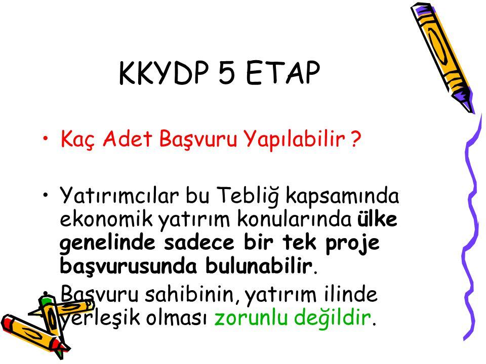 KKYDP 5 ETAP •Yatırım süresi •Yatırım projeleri, 1/12/2010 tarihine kadar tamamlanmalıdır.