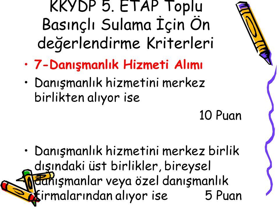 KKYDP 5. ETAP Toplu Basınçlı Sulama İçin Ön değerlendirme Kriterleri •7-Danışmanlık Hizmeti Alımı •Danışmanlık hizmetini merkez birlikten alıyor ise 1