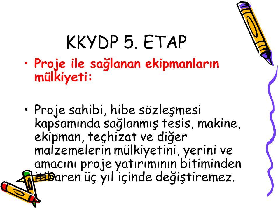 KKYDP 5. ETAP •Proje ile sağlanan ekipmanların mülkiyeti: •Proje sahibi, hibe sözleşmesi kapsamında sağlanmış tesis, makine, ekipman, teçhizat ve diğe