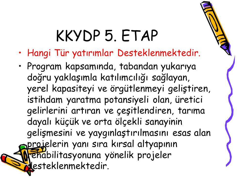 KKYDP 5. ETAP •Hangi Tür yatırımlar Desteklenmektedir. •Program kapsamında, tabandan yukarıya doğru yaklaşımla katılımcılığı sağlayan, yerel kapasitey