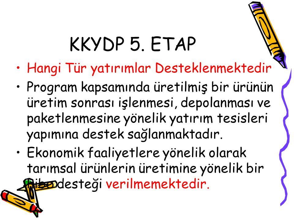 KKYDP 5. ETAP •Hangi Tür yatırımlar Desteklenmektedir •Program kapsamında üretilmiş bir ürünün üretim sonrası işlenmesi, depolanması ve paketlenmesine