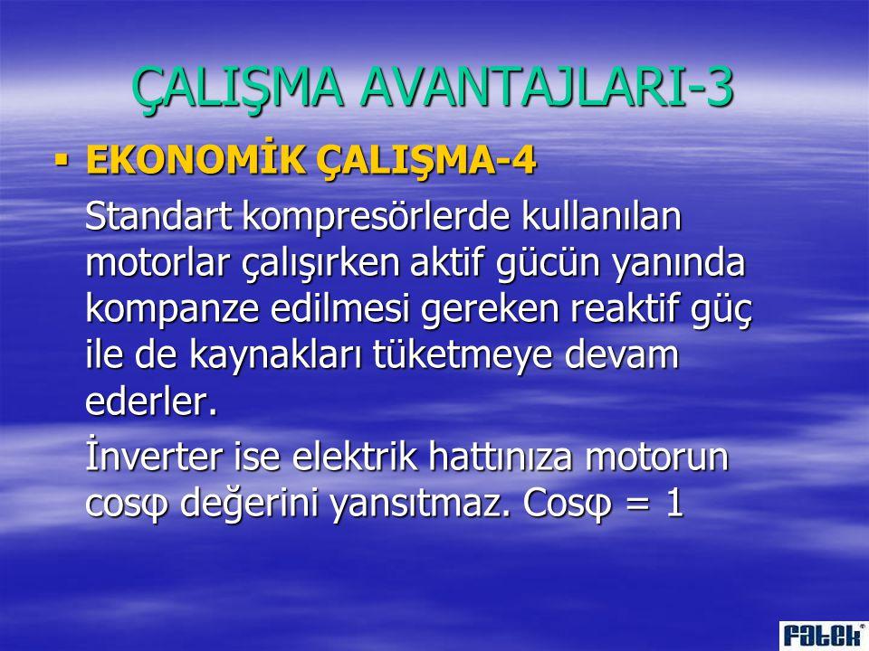 ÇALIŞMA AVANTAJLARI-3  EKONOMİK ÇALIŞMA-3 İnverterli kompresörler, tüketimin kapasite aralığının altına olduğu durumlarda aynı standart kompresörler
