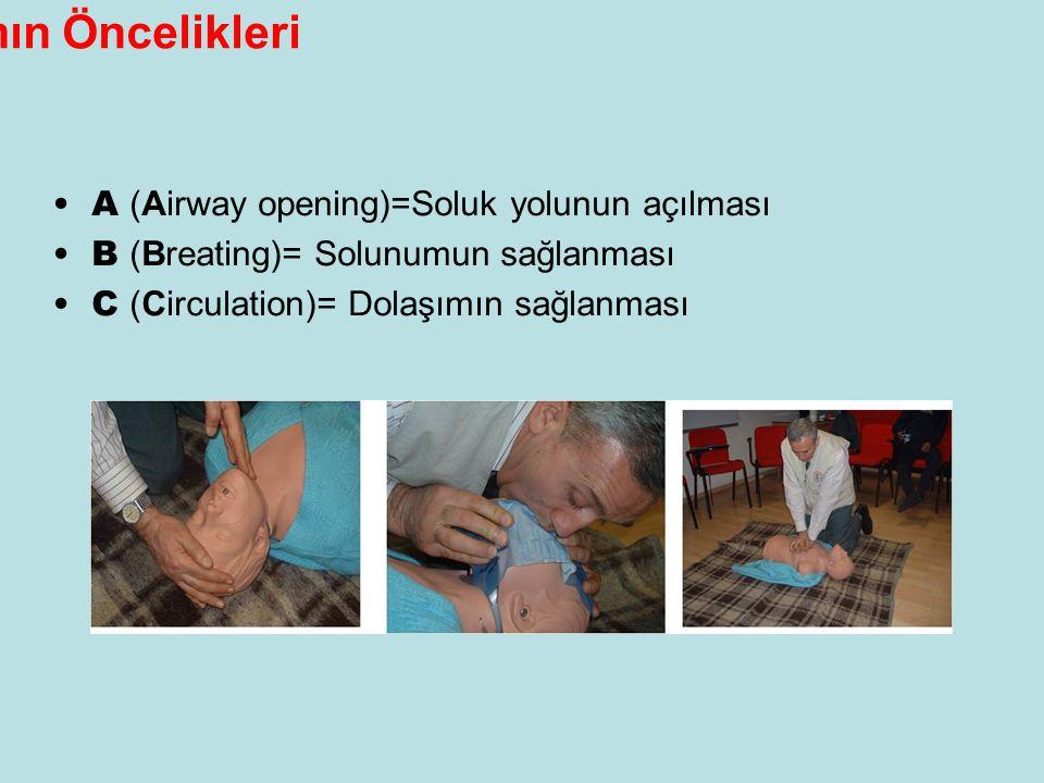 İlkyardımın Öncelikleri •A (Airway opening)=Soluk yolunun açılması •B (Breating)= Solunumun sağlanması •C (Circulation)= Dolaşımın sağlanması