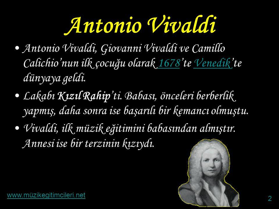 Antonio Vivaldi •(Venedik, 4 Mart, 1678- Viyana, 28 Temmuz, 1741), İtalyan barok besteci.Venedik4 Mart1678Viyana28 Temmuz1741İtalyanbarok www.müzikegitimcileri.net 1