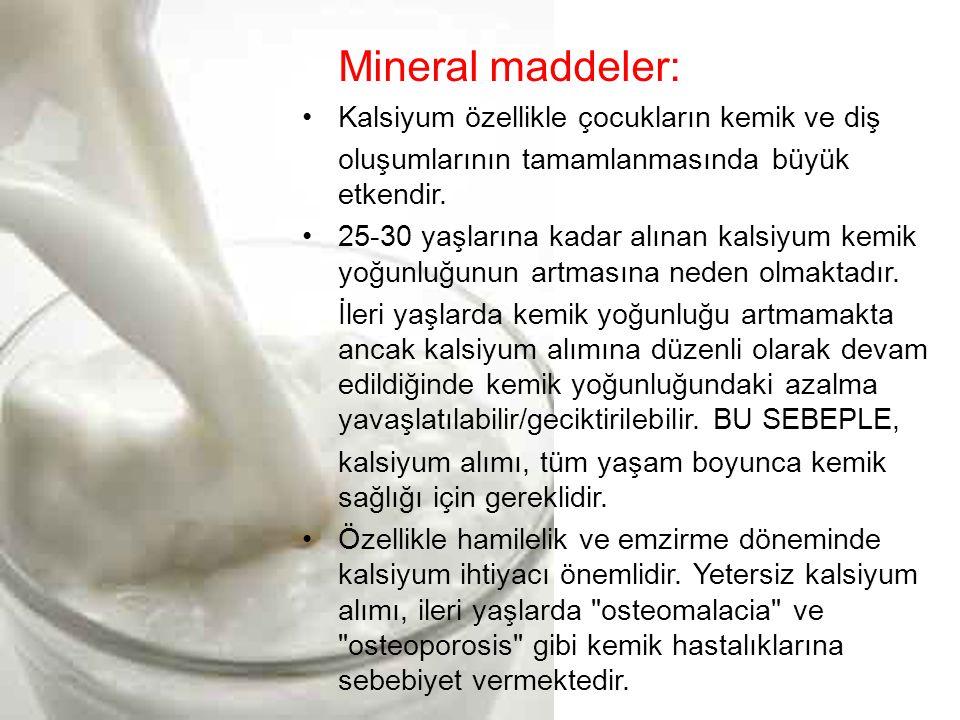 Mineral maddeler: •Kalsiyum özellikle çocukların kemik ve diş oluşumlarının tamamlanmasında büyük etkendir.