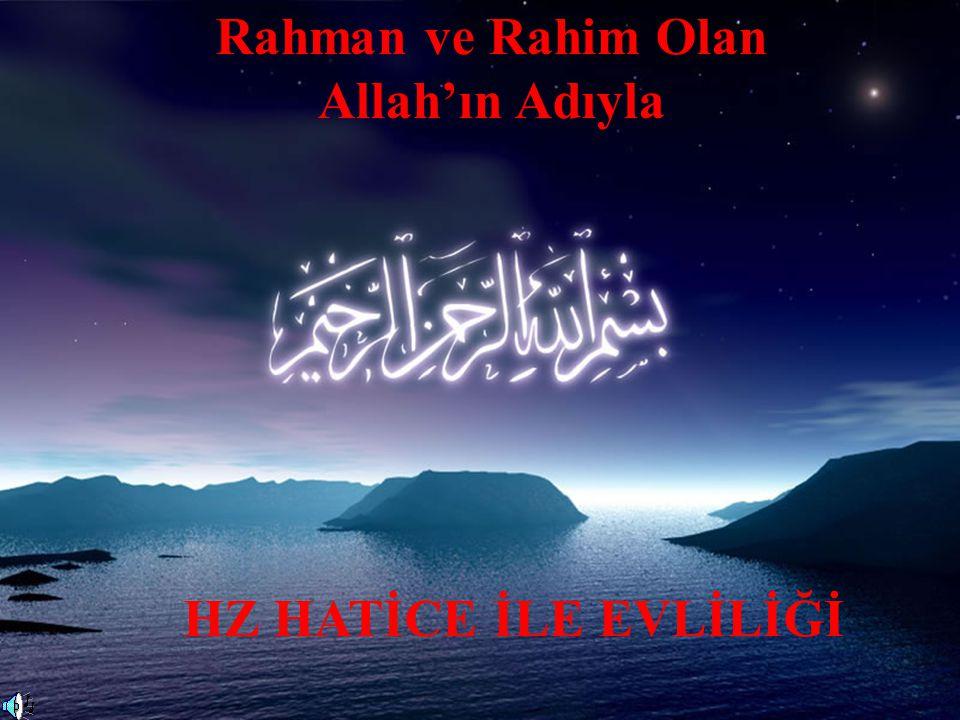 Rahman ve Rahim Olan Allah'ın Adıyla HZ HATİCE İLE EVLİLİĞİ
